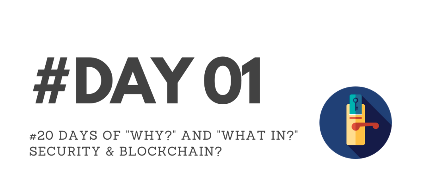 """Day01 - """"Why?"""" & """"What in?"""" Security & Blockchain?"""