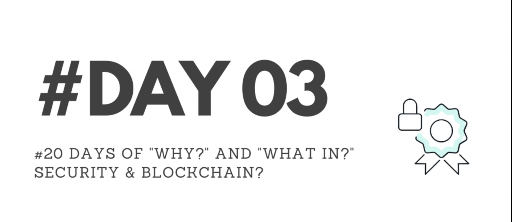 """Day03 - """"Why?"""" & """"What in?"""" Security & Blockchain?"""