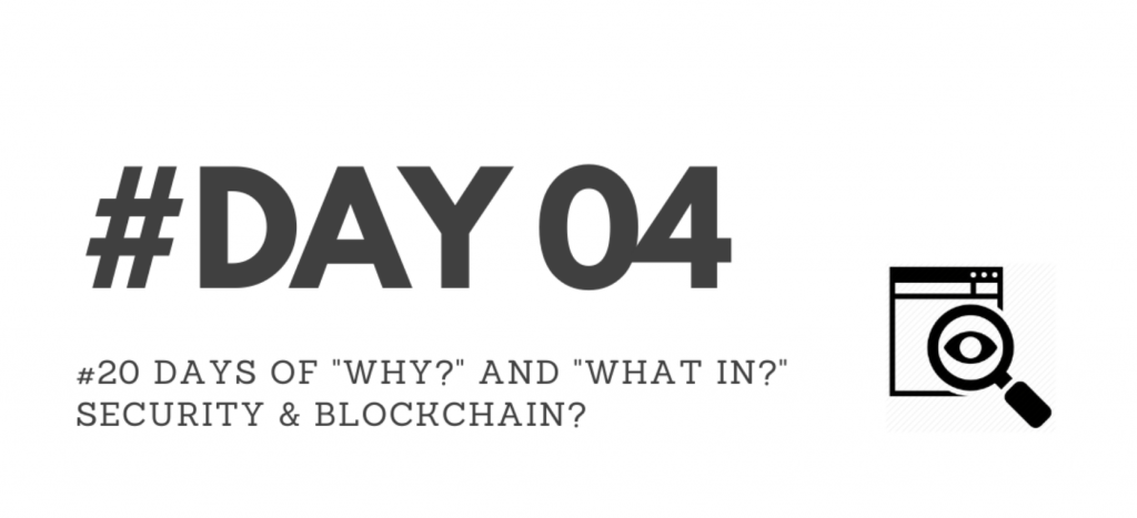 """Day04 - """"Why?"""" & """"What in?"""" Security & Blockchain?"""