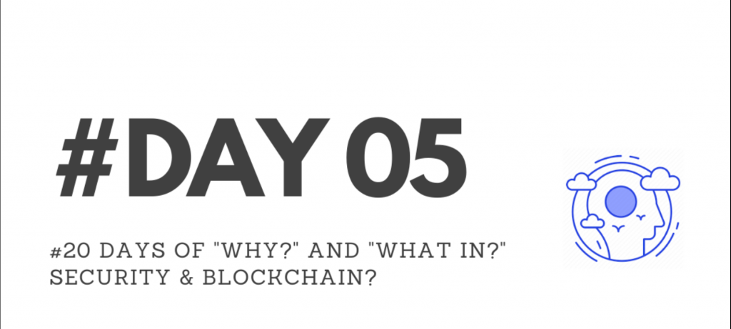 """Day05 - """"Why?"""" & """"What in?"""" Security & Blockchain?"""