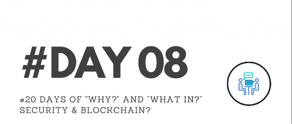 """Day08 - """"Why?"""" & """"What in?"""" Security & Blockchain?"""