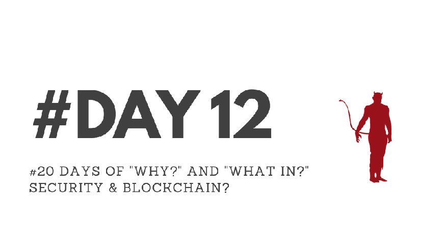 """Day12 – """"Why?"""" & """"What in?"""" Security & Blockchain?"""