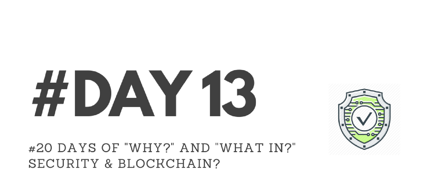 """Day13 – """"Why?"""" & """"What in?"""" Security & Blockchain?"""