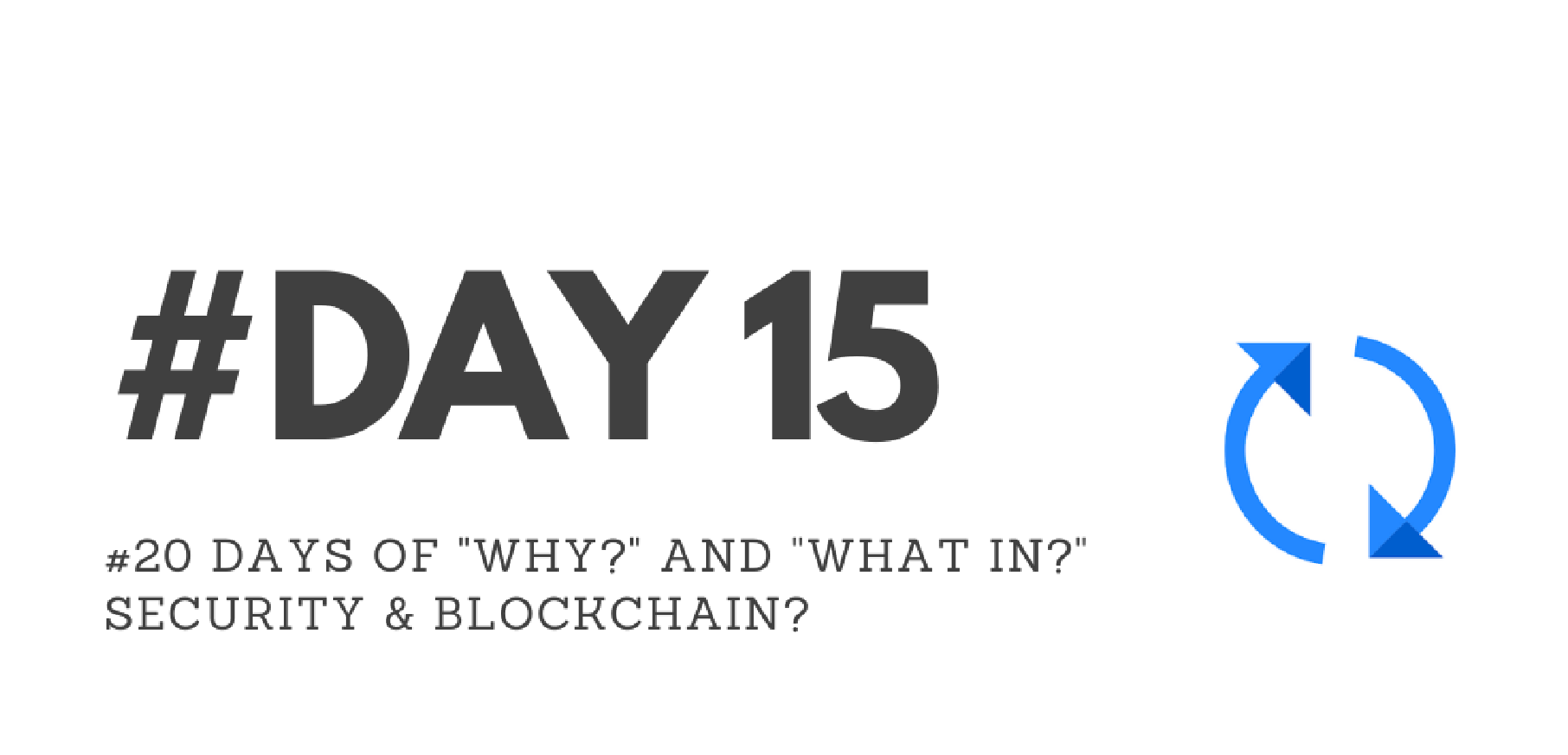 """Day15 – """"Why?"""" & """"What in?"""" Security & Blockchain?"""