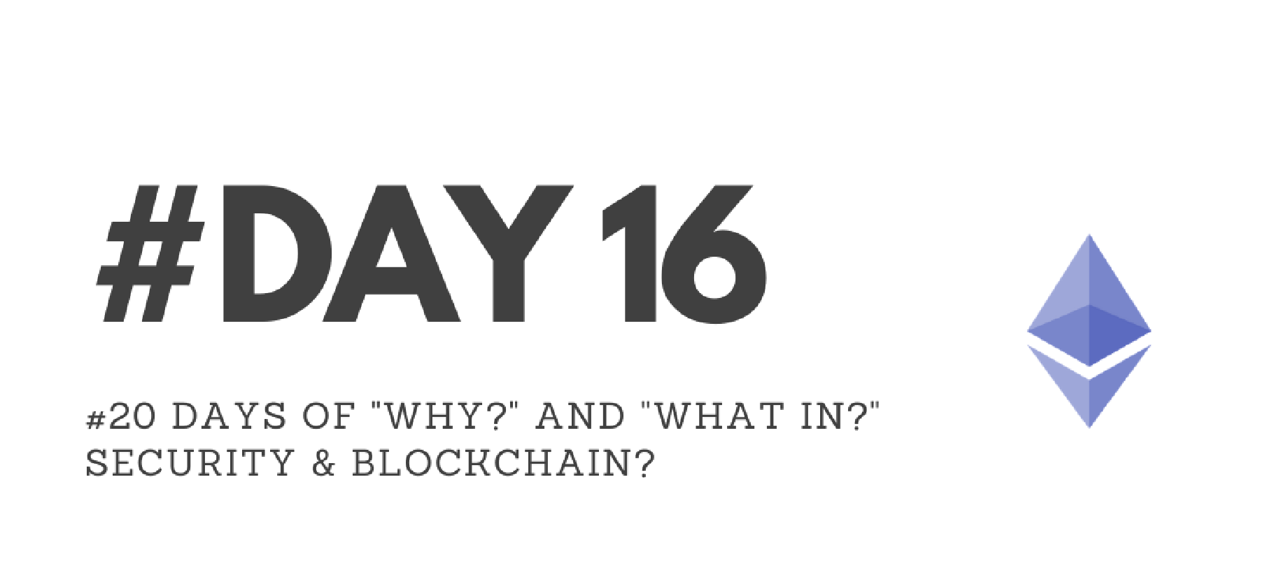 """Day16 - """"Why?"""" & """"What in?"""" Security & Blockchain?"""