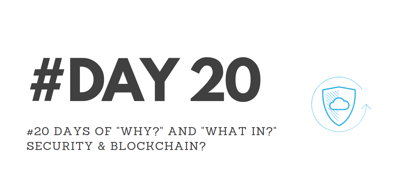 """Day20 – """"Why?"""" & """"What in?"""" Security & Blockchain?"""